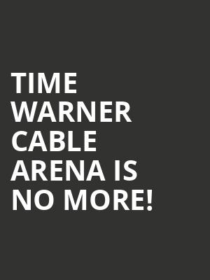 Time Warner Cable Arena is no more