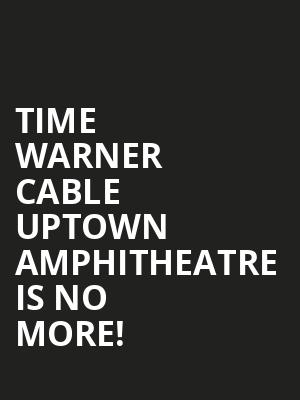 Time Warner Cable Uptown Amphitheatre is no more