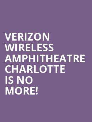 Verizon Wireless Amphitheatre Charlotte is no more