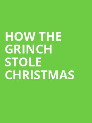 How The Grinch Stole Christmas, Belk Theatre, Charlotte